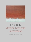 The End: Artists' Late and Last Works Cover Image