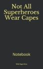 Not All Superheroes Wear Capes: Notebook Cover Image