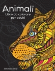 Animali Libro da colorare per adulti: Disegni antistress per colorare, rilassarsi e distendersi Cover Image