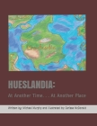 Hueslandia: : At Another Time. . . At Another Place Cover Image