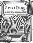 Zero Bugs and Program Faster Cover Image