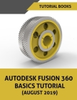Autodesk Fusion 360 Basics Tutorial (August 2019) Cover Image
