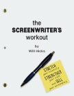 The Screenwriter's Workout: Screenwriting Exercises and Activities to Stretch Your Creativity, Enhance Your Script, Strengthen Your Craft and Sell Cover Image