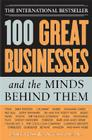 100 Great Businesses and the Minds Behind Them: Use Their Secrets to Boost Your Business and Investment Success Cover Image