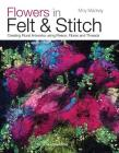 Flowers in Felt & Stitch: Creating Floral Artworks Using Fleece, Fibres and Threads Cover Image
