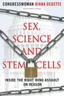 Sex, Science, and Stem Cells: Inside the Right Wing Assault on Reason Cover Image