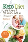 Keto Diet Cookbook for Women Over 50: The Most Complete Ketogenic Guide with 110 Recipes and a 7 Tips For Succes For Beginners Cover Image