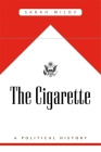 The Cigarette: A Political History Cover Image