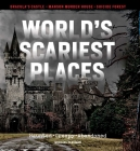 World's Scariest Places : Haunted, Creepy, Abandoned Cover Image