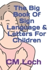 The Big Book Of Sign Language & Letters For Children Cover Image