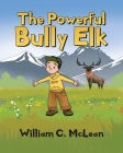 The Powerful Bully Elk Cover Image