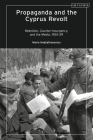 Propaganda and the Cyprus Revolt: Rebellion, Counter-Insurgency and the Media, 1955-59 Cover Image