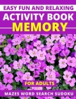 Easy Fun and Relaxing Activity Book Memory for Adults Mazes Word Search Sudoku: Mind and brain things also for Seniors Cover Image