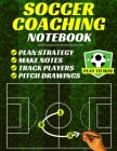 Soccer Coaching Notebook: Pitch Templates, Player Tracking & Game Notes (Soccer Coach Gifts) Cover Image