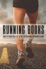 Running Books: How To Train For A 3k, 5k Or 10k Program, Beginners Guide: Beginner 5K Training Plan Cover Image