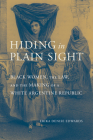 Hiding in Plain Sight: Black Women, the Law, and the Making of a White Argentine Republic Cover Image