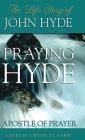 Praying Hyde, Apostle of Prayer: The Life Story of John Hyde Cover Image