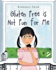 Gluten Free is Not Fun for Me Cover Image