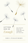 Letting God Be Enough: Why Striving Keeps You Stuck & How Surrender Sets You Free Cover Image