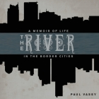 The River: A Memoir of Life in the Border Cities Cover Image