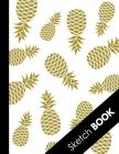 Sketch Book: Large White&Gold Pineapple Sketchbook: Perfect Gift For Creative Artists, Great for Drawing And Doodling Cover Image