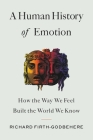 A Human History of Emotion: How the Way We Feel Built the World We Know Cover Image