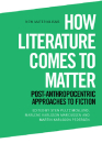 How Literature Comes to Matter: Post-Anthropocentric Approaches to Fiction (New Materialisms) Cover Image