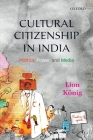 Cultural Citizenship in India: Politics, Power, and Media Cover Image