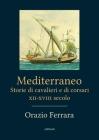 Mediterraneo. Storie di cavalieri e corsari XII-XVIII secolo Cover Image