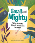 Small But Mighty: Why Earth's Tiny Creatures Matter Cover Image