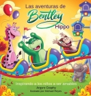 Las aventuras de Bentley el Hipopótamo: Inspirando a los ninos a ser amables Cover Image