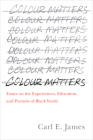 Colour Matters: Essays on the Experiences, Education, and Pursuits of Black Youth Cover Image
