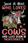 Just A Girl Who Loves Cows And Was Born In November: Cow Lover Owner Gifts Journal - Gift for Girls Women Who Really Love Cows and Was Born in Novembe Cover Image