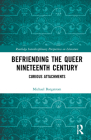Befriending the Queer Nineteenth Century: Curious Attachments (Routledge Interdisciplinary Perspectives on Literature) Cover Image
