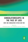 Consolationscapes in the Face of Loss: Grief and Consolation in Space and Time (Routledge Studies in Human Geography) Cover Image