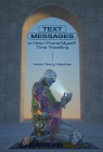 Text Messages: Or How I Found Myself Time Traveling Cover Image