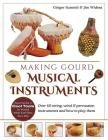 Making Gourd Musical Instruments: Over 60 String, Wind & Percussion Instruments & How to Play Them Cover Image
