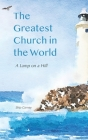 The Greatest Church in The World: A Lamp on a Hill Cover Image