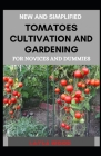 New And Simplified Tomatoes Cultivation And Gardening For Novices And Dummies Cover Image