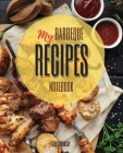 My Barbeque Recipes: The Ultimate Blank Cookbook To Write In Your Own BBQ Recipes Collect and Customize Family Recipes In One Stylish Blank Cover Image