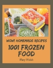 Wow! 1001 Homemade Frozen Food Recipes: Best-ever Homemade Frozen Food Cookbook for Beginners Cover Image
