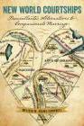 New World Courtships: Transatlantic Alternatives to Companionate Marriage (Re-Mapping the Transnational: A Dartmouth Series in American) Cover Image