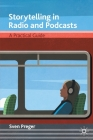 Storytelling in Radio and Podcasts: A Practical Guide Cover Image