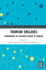 Tourism Enclaves: Geographies of Exclusive Spaces in Tourism Cover Image