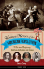 Women Heroes of the American Revolution: 20 Stories of Espionage, Sabotage, Defiance, and Rescue (Women of Action) Cover Image