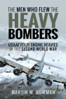 The Men Who Flew the Heavy Bombers: RAF and Usaaf Four-Engine Heavies in the Second World War Cover Image