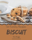 123 Yummy Biscuit Recipes: Make Cooking at Home Easier with Yummy Biscuit Cookbook! Cover Image