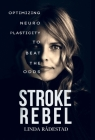 Stroke Rebel: Optimizing neuroplasticity to beat the odds Cover Image