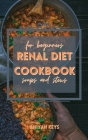 Renal Diet Cookbook for Beginners: QUICK Warm RECIPES FOR keep your kidney light and supercharge your health. Filled with tips on how to lose weight t Cover Image