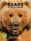 Bears of the Last Frontier: The Adventure of a Lifetime among Alaska's Black, Grizzly, and Polar Bears Cover Image